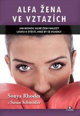 Alfa žena ve vztazích - Jak mohou silné ženy nalést lásku a štěstí, aniž by se usadily - Susan, Sonya Rhodes, Schneider