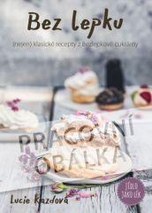 Bez lepku - (nejen) klasické recepty z Bezlepkové cukrárny -  Lucie Kazdová
