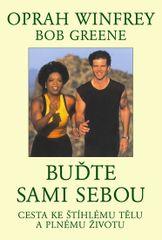 Buďte sami sebou - Cesta ke štíhlému tělu a plnému životu - Greene Bob Winfrey Oprah,