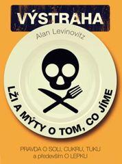 Lži a mýty o tom, co jíme - Pravda o soli, cukru, tuku a především o lepku - Allan Levinovitz