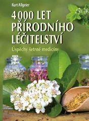 4000 let přírodního léčitelství - Úspěchy šetrné medicíny - Kurt Allgeier