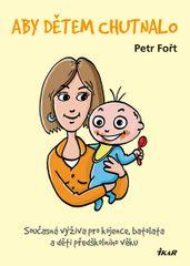 Aby dětem chutnalo - Současná výživa pro kojence, batolata a děti předškolního věku - 2.vydání - Petr Fořt