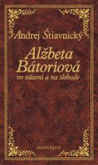 Alžbeta Bátoriová vo väzení a na sl.,2.v - Štiavnický Andrej