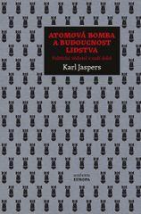 Atomová bomba a budoucnost lidstva - Politické vědomí v naší době - Karl Jaspers