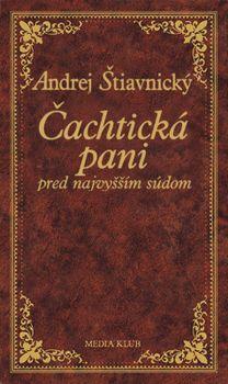 Čachtická pani pred najvyš. súdom, 2.vyd - Štiavnický Andrej
