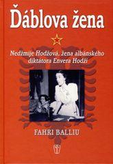 Ďáblova žena - Nedžmije Hodžová, žena albánského diktátora Envera Hodži - Fahri Balliu