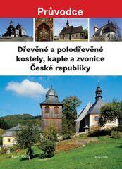 Dřevěné a polodřevěné kostely a zvonice České republiky - Karel Kuča