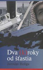 Dva (k)roky od šťastia - Jaroslav Holiga