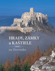 Hrady, zámky a kaštiele na Slovensku - Peter Maráky, Jana Oršulová, Daniel Kollár