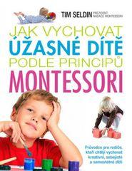 Jak vychovat úžasné dítě podle principů montessori -  Tim Seldin