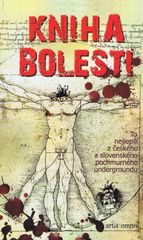 Kniha bolesti - To nejlepší z českého a slovenského pochmurného undergroundu - Kolektív