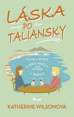 Láska po taliansky - Čo ma o živote a jedle naučila moja svokra v Neapole - Katherine Wilsonová