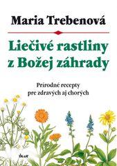 Liečivé rastliny z Božej záhrady, 2. vydanie - Maria Trebenová