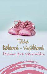 Mama pre Veroniku, 2. vydanie - Táňa Keleová-Vasilková