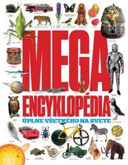 MEGAENCYKLOPÉDIA úplne všetkého na svete - kolektív autorov