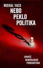 Nebo Peklo Politika Spoveď generálneho prokurátora - Michal Vaľo