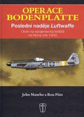 Operace Bodenplatte – Poslední naděje Luftwaffe - John Manrho ,Ron Pütz