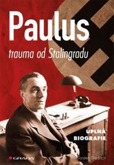 Paulus - trauma od Stalingradu (úplná biografie) - Torsten Diedrich
