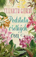 Podstata všetkých vecí - Elizabeth Gilbert