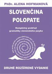 Polopate-Slovenčina-2.vyd.-kompletný prehľad slovenského jazyka - PhDr. Alena Hofmanová