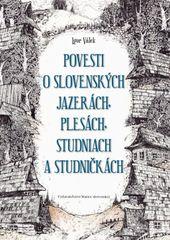 Povesti o slovenských jazerách, plesách, studniach a studničkách - Igor Válek,Ján Kurinec