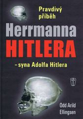 Pravdivý příběh Herrmanna Hitlera - syna Adolfa Hitlera - Odd Arild Ellingsen