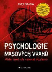 Psychologie masových vrahů - Příběhy temné duše a nemocné společnosti - Andrej Drbohlav