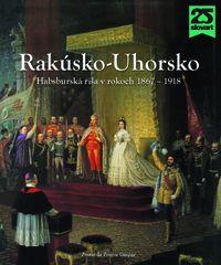 Rakúsko-Uhorsko. Habsburská ríša v rokoch 1867 – 1918 - László Csorba