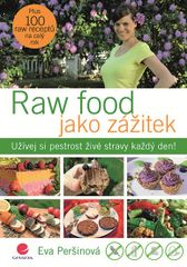 Raw food jako zážitek - Užívej si pestrost živé stravy každý den! - Eva Peršinová