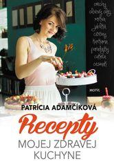 Recepty mojej zdravej kuchyne - Patrícia Adamčíková