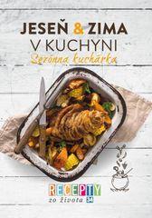 Recepty zo života 34- Sezónna kuchárka – Jeseň & zima v kuchyni - Kolektív autorov