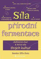Síla přírodní fermentace - Jedinečná chuť a léčivá síla živých kultur - Sandor Ellix Katz