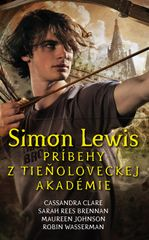 Simon Lewis. Príbehy z tieňoloveckej akadémie - Cassandra Clare