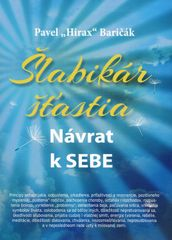 Šlabikár šťastia - Návrat k SEBE - Baričák Pavel Hirax