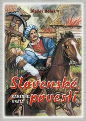 Slovenské povesti kamenné vráta 2.upravené vydanie - Belák Blažej