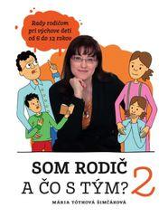 Som rodič a čo s tým? 2. diel - Mária Tóthová Šimčáková