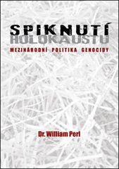 Spiknutí holokaustu - Mezinárodní politika genocidy - William Perl