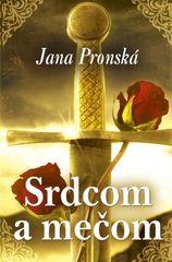 Srdcom a mečom - Jana Pronská