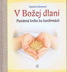 V božej dlani - Pamätná kniha ku konfirmácii - Martina Gdovinová