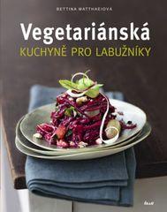 Vegetariánská kuchyně pro labužníky - Matthaei Bettina