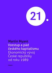 Vzestup a pád českého kapitalismu - Ekonomický vývoj České republiky od roku 1989 - Martin Myant