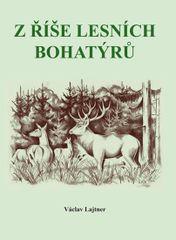 Z říše lesních bohatýrů - Václav Lajtner
