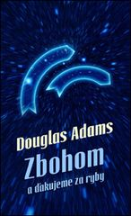 Zbohom a ďakujeme za ryby - Douglas Adams