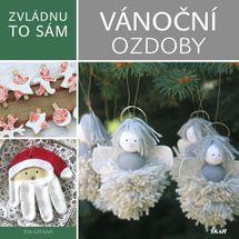 Zvládnu to sám: Kouzelné vánoční ozdoby - Éva Gáti