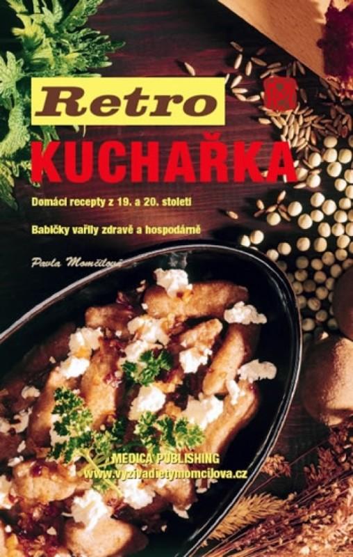 Retro kuchařka - Domácí recepty z 19. a 20. století - Pavla Momčilová