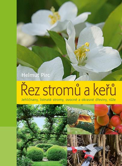Řez stromů a keřů - Jehličnany, listnaté stromy, ovocné a okrasné dřeviny, růže - 2. vydání - Helmut Pirc