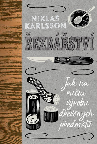 Řezbářství - Jak na ruční výrobu dřevěných předmětů - Jonas Karlsson