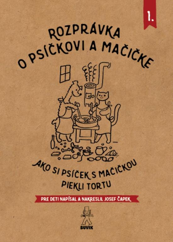 Rozprávka o psíčkovi a mačičke 1.- Ako piekli tortu - Josef Čapek