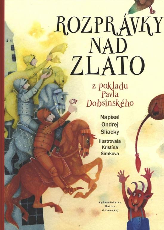 Rozprávky nad zlato- z pokladu Pavla Dobšinského - Ondrej Sliacky