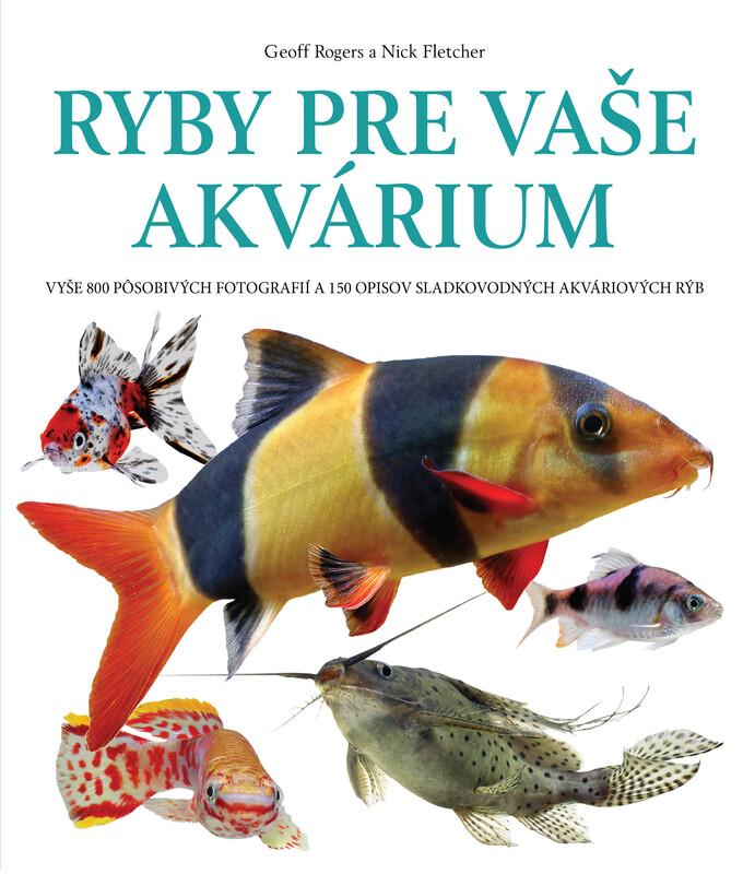 Ryby pre vaše akvárium - Geoff Rogers, Nick Fletcher